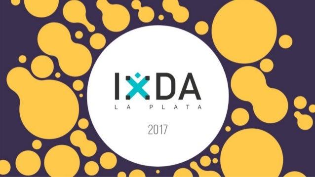 Acerca de IxDA IxDA, la asociación de diseño de interacción, organización mundial voluntaria, sin fines de lucro ni costos...