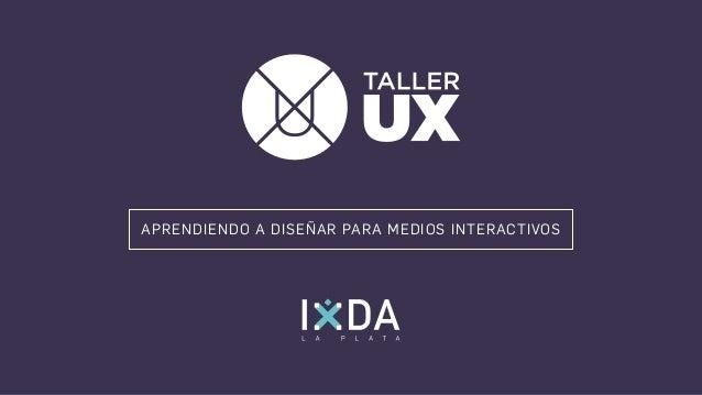 Acerca de Taller UX Taller UX es un modelo reproducible de talleres introductorios de User Experience, construido colabora...