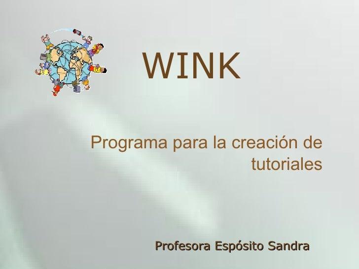 WINK Programa para la creación de tutoriales Profesora Espósito Sandra