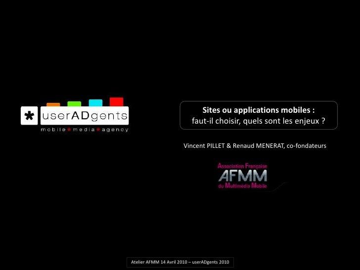 Sites ou applications mobiles : <br />faut-il choisir, quels sont les enjeux ?<br />Vincent PILLET & Renaud MENERAT, co-fo...