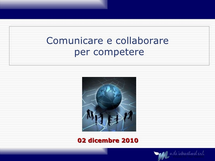 Comunicare e collaborare  per competere 02 dicembre 2010