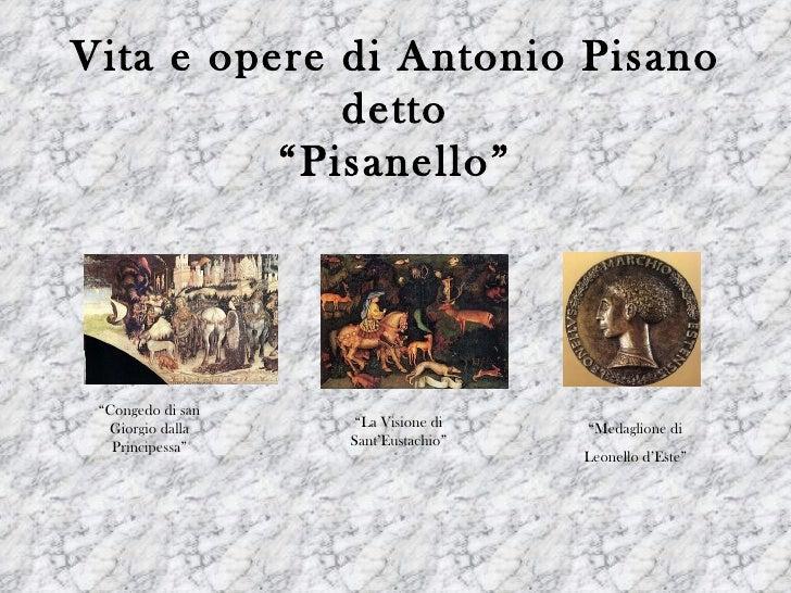 """Vita e opere di Antonio Pisano             detto          """"Pisanello"""" """"Congedo di san  Giorgio dalla     """"La Visione di   ..."""