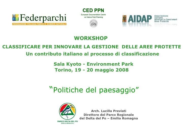 WORKSHOP  CLASSIFICARE PER INNOVARE LA GESTIONE  DELLE AREE PROTETTE  Un contributo italiano al processo di classificazion...