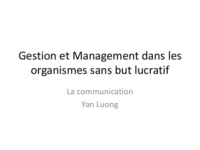 Gestion et Management dans les organismes sans but lucratif La communication Yan Luong