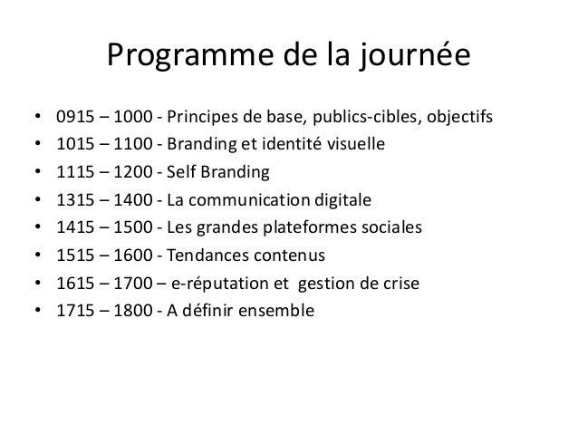 Programme de la journée • 0915 – 1000 - Principes de base, publics-cibles, objectifs • 1015 – 1100 - Branding et identité ...