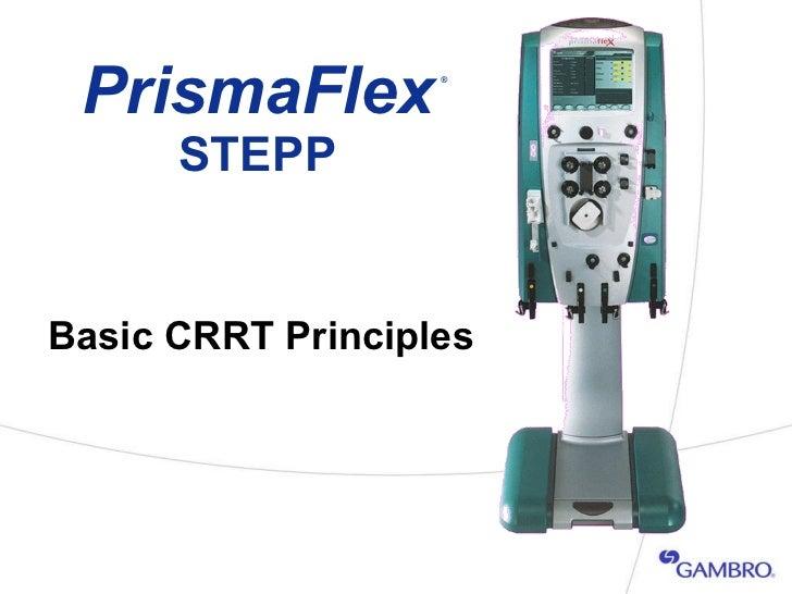 PrismaFlex  STEPP Basic CRRT Principles ®