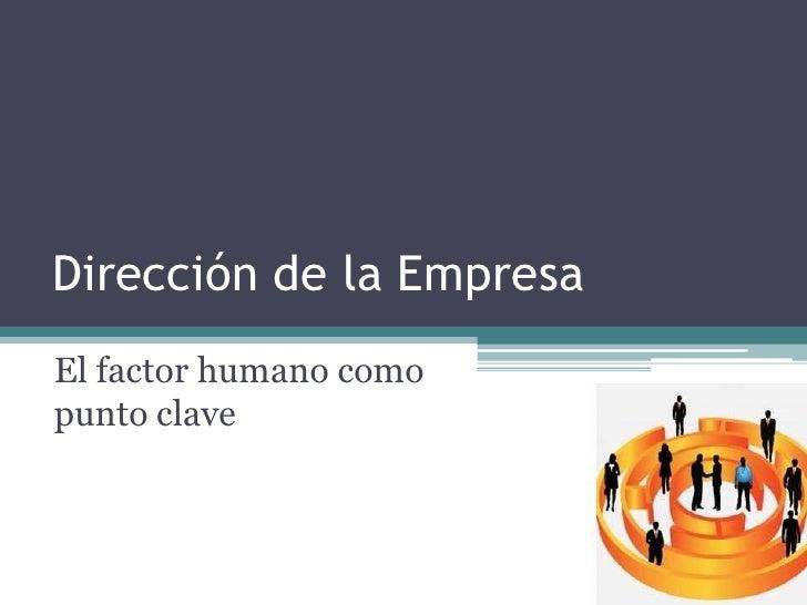 Dirección de la Empresa<br />El factor humano como punto clave<br />