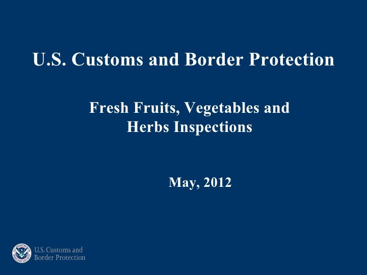 U.S. Customs and Border Protection      Fresh Fruits, Vegetables and           Herbs Inspections                 May, 2012