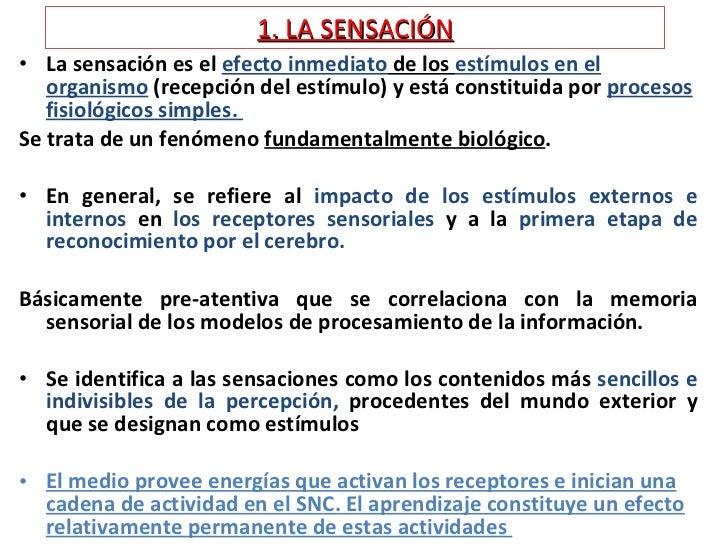 1. LA SENSACIÓN <ul><li>La sensación es el  efecto inmediato  de los  estímulos en el organismo  (recepción del estímulo) ...