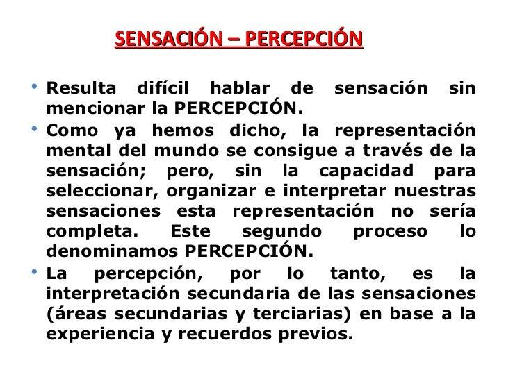 SENSACIÓN – PERCEPCIÓN <ul><li>Resulta difícil hablar de sensación sin mencionar la PERCEPCIÓN. </li></ul><ul><li>Como ya ...