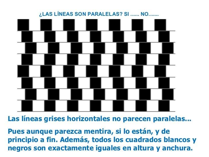 Las líneas grises horizontales no parecen paralelas... Pues aunque parezca mentira, si lo están, y de principio a fin. Ade...