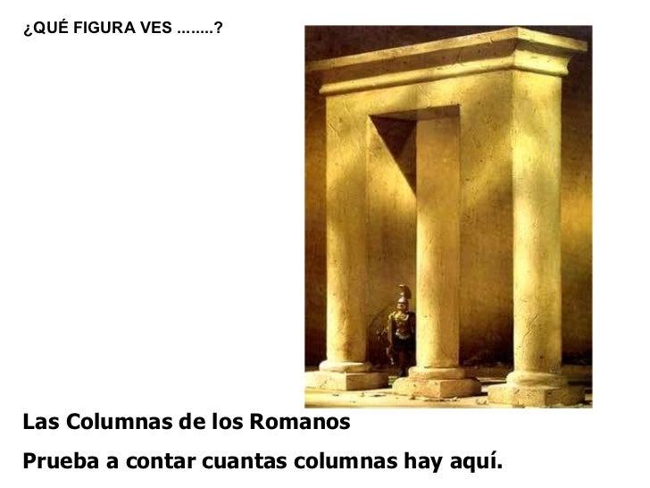 Las Columnas de los Romanos Prueba a contar cuantas columnas hay aquí. ¿QUÉ FIGURA VES ........?