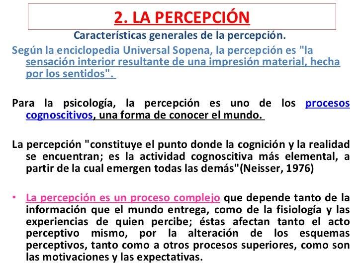 2. LA PERCEPCIÓN <ul><li>Características generales de la percepción.  </li></ul><ul><li>Según la enciclopedia Universal So...