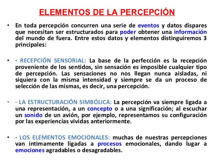 ELEMENTOS DE LA PERCEPCIÓN <ul><li>En toda percepción concurren una serie de  eventos  y datos dispares que necesitan ser ...