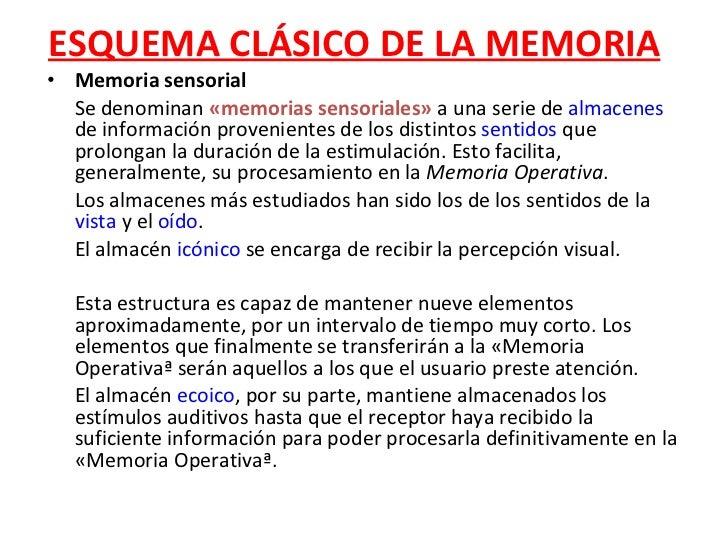ESQUEMA CLÁSICO DE LA MEMORIA <ul><li>Memoria sensorial </li></ul><ul><li>Se denominan  «memorias sensoriales»  a una seri...