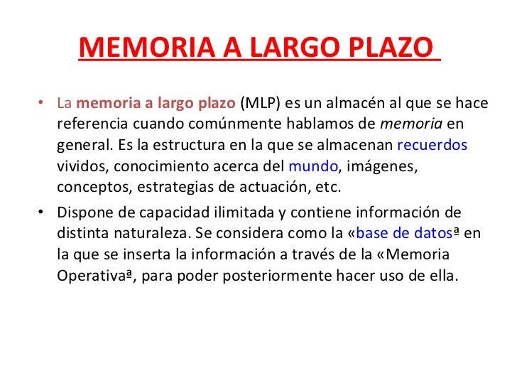 MEMORIA A LARGO PLAZO  <ul><li>La  memoria a largo plazo  (MLP) es un almacén al que se hace referencia cuando comúnmente ...