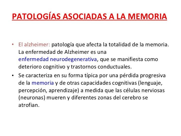 PATOLOGÍAS ASOCIADAS A LA MEMORIA <ul><li>El alzheimer:  patología que afecta la totalidad de la memoria. La enfermedad de...