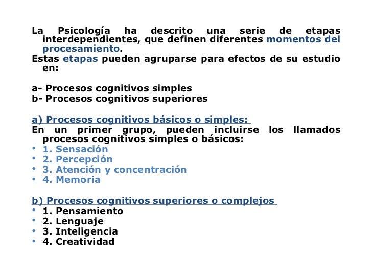 <ul><li>La Psicología ha descrito una serie de etapas interdependientes, que definen diferentes  momentos del procesamient...