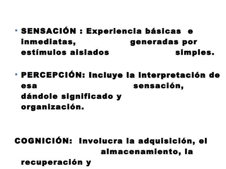 <ul><li>SENSACIÓN : Experiencia básicas  e inmediatas,    generadas por estímulos aislados    simples. </li></ul><ul><li>P...