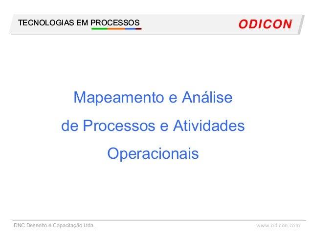 TECNOLOGIAS EM PROCESSOS www.odicon.comDNC Desenho e Capacitação Ltda. ODICON MF TECNOLOGIAS EM PROCESSOS Mapeamento e Aná...