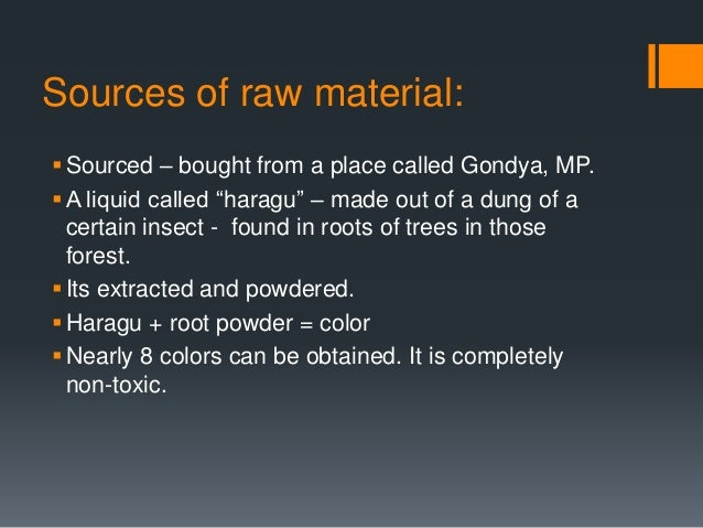 """Sources of raw material: Sourced – bought from a place called Gondya, MP. A liquid called """"haragu"""" – made out of a dung ..."""