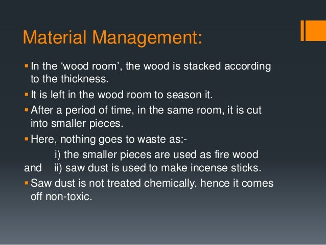 Material Management: In the 'wood room', the wood is stacked according to the thickness. It is left in the wood room to ...