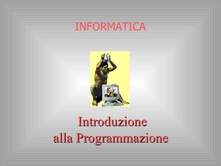 INFORMATICA   Introduzione alla Programmazione