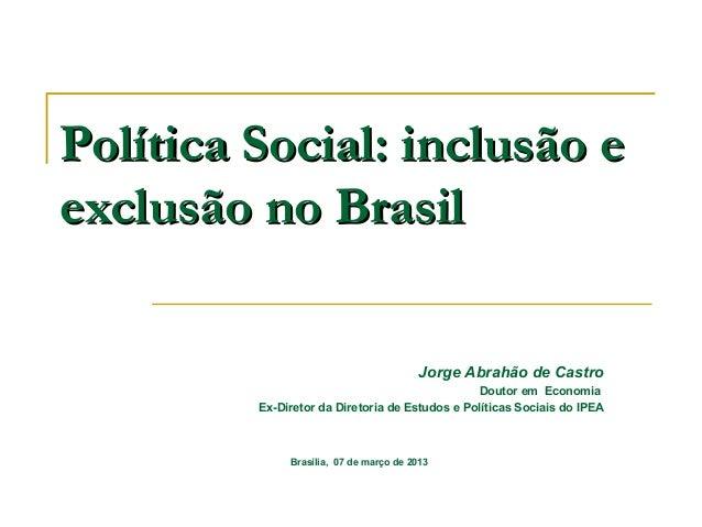 Política Social: inclusão eexclusão no Brasil                                        Jorge Abrahão de Castro              ...