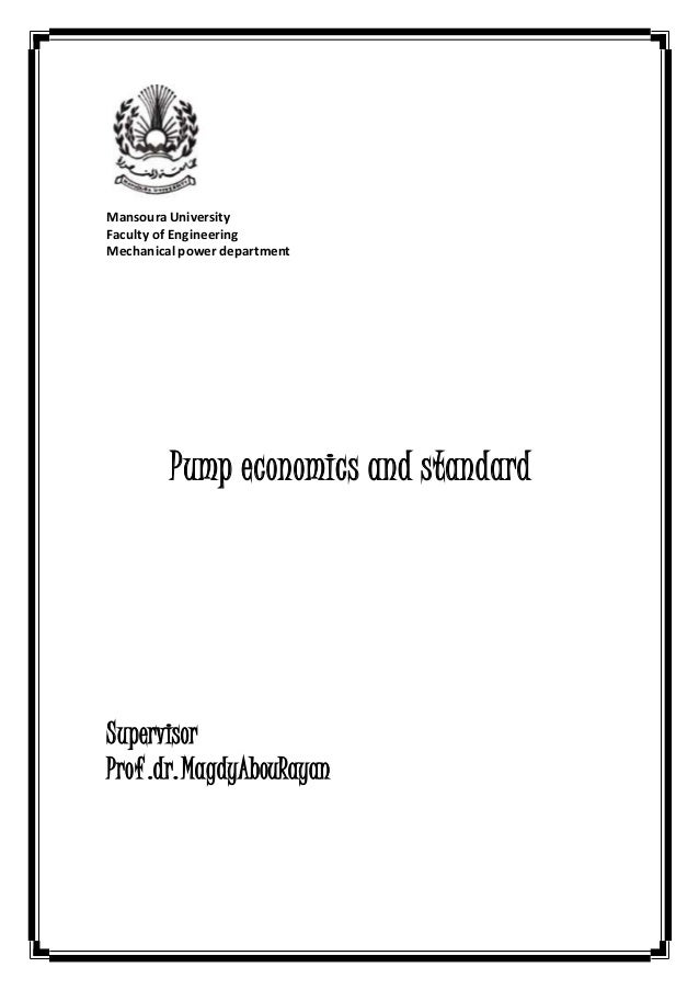 Mansoura University Faculty of Engineering Mechanical power department Pump economics and standard Supervisor Prof.dr.Magd...