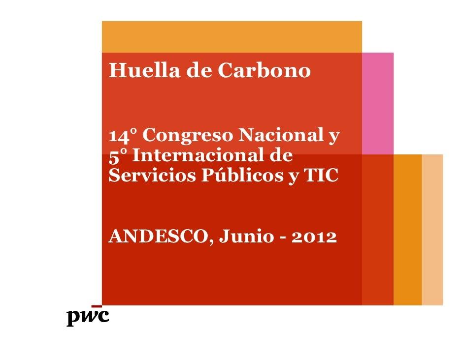 Huella de Carbono14° Congreso Nacional y5° Internacional deServicios Públicos y TICANDESCO, Junio - 2012