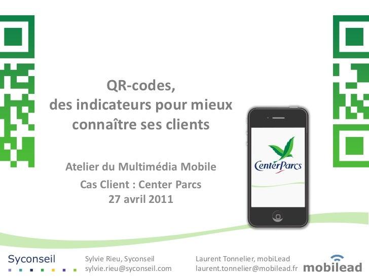 QR-codes,des indicateurs pour mieux   connaître ses clients  Atelier du Multimédia Mobile     Cas Client : Center Parcs   ...