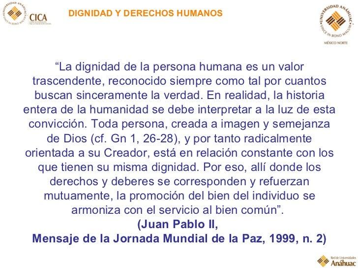 """DIGNIDAD Y DERECHOS HUMANOS """" La dignidad de la persona humana es un valor trascendente, reconocido siempre como tal por c..."""