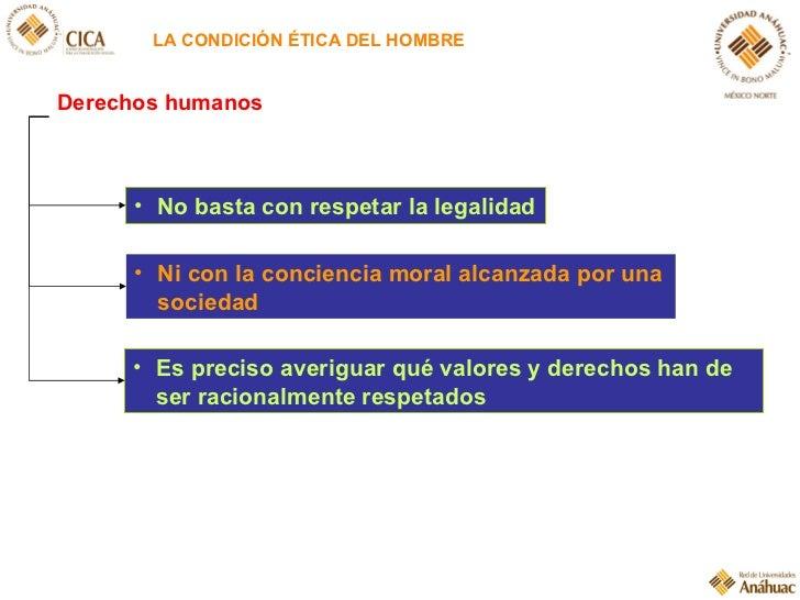 LA CONDICIÓN ÉTICA DEL HOMBRE <ul><li>No basta con respetar la legalidad </li></ul><ul><li>Es preciso averiguar qué valore...