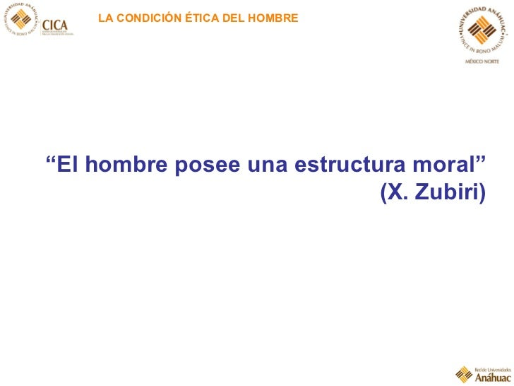 """LA CONDICIÓN ÉTICA DEL HOMBRE """" El hombre posee una estructura moral"""" (X. Zubiri)"""