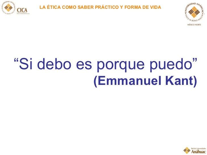 """LA ÉTICA COMO SABER PRÁCTICO Y FORMA DE VIDA """" Si debo es porque puedo"""" (Emmanuel Kant)"""