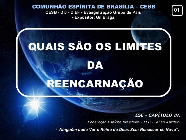 """QUAIS SÃO OS LIMITES DA REENCARNAÇÃO ESE - CAPÍTULO IV. Federação Espírita Brasileira - FEB - Allan Kardec. -""""Ninguém pode..."""