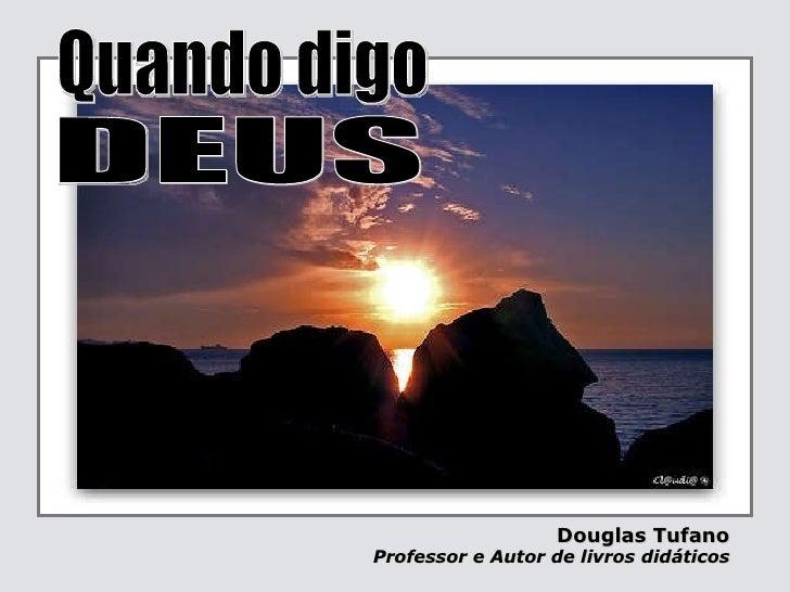 Douglas Tufano   Professor e Autor de livros didáticos  Quando digo DEUS