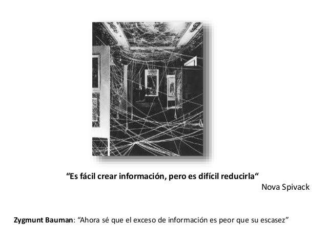 """""""Es fácil crear información, pero es difícil reducirla"""" Nova Spivack Zygmunt Bauman: """"Ahora sé que el exceso de informació..."""