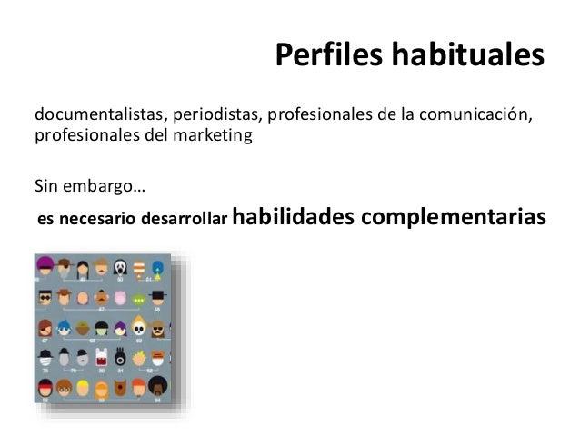 Perfiles habituales documentalistas, periodistas, profesionales de la comunicación, profesionales del marketing Sin embarg...