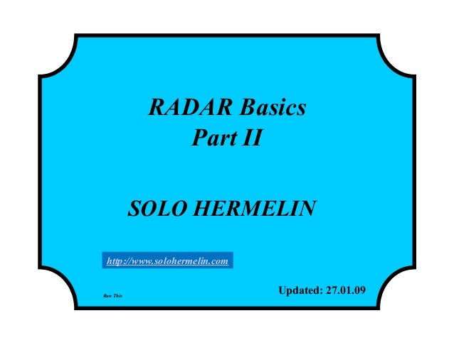 RADAR Basics Part II SOLO HERMELIN Updated: 27.01.09Run This http://www.solohermelin.com