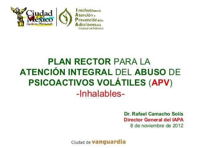 PLAN RECTOR PARA LAATENCIÓN INTEGRAL DEL ABUSO DE PSICOACTIVOS VOLÁTILES (APV)          -Inhalables-                     D...
