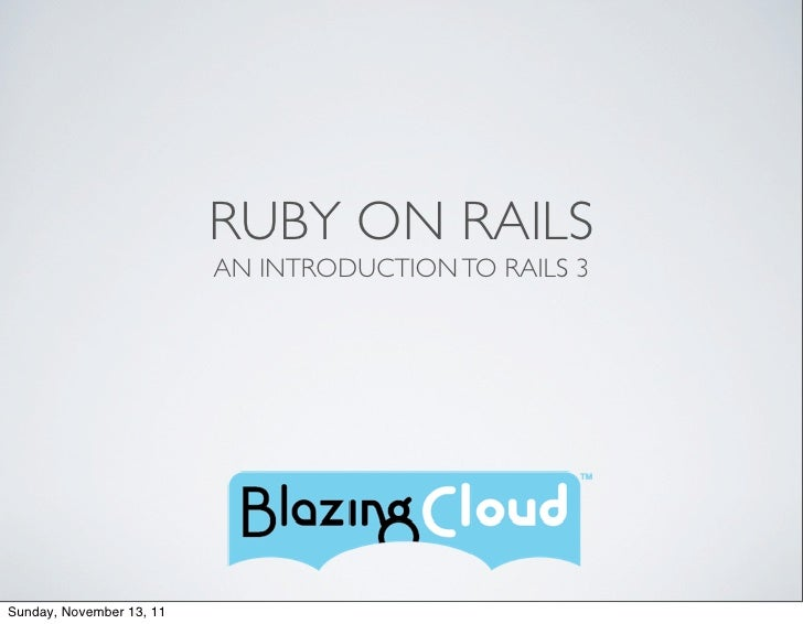 RUBY ON RAILS                          AN INTRODUCTION TO RAILS 3Sunday, November 13, 11