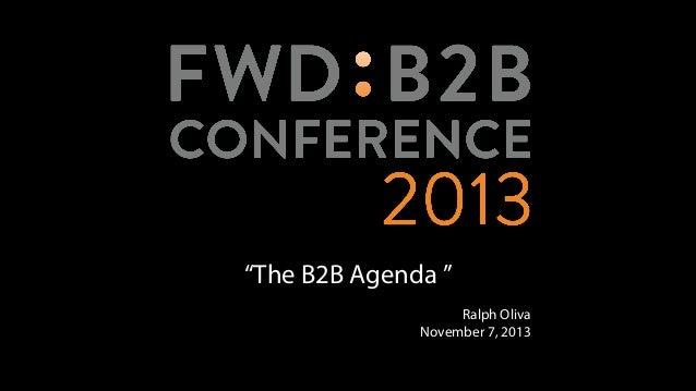 """The B2B Agenda "" Ralph Oliva November 7, 2013"