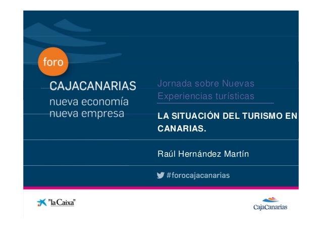 Jornada sobre Nuevas              Experiencias turísticasConferencia              LA SITUACIÓN DEL TURISMO EN             ...