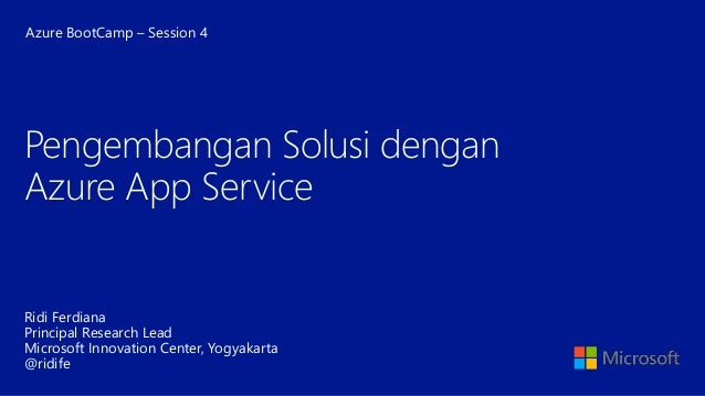Ridi Ferdiana Principal Research Lead Microsoft Innovation Center, Yogyakarta @ridife Pengembangan Solusi dengan Azure App...
