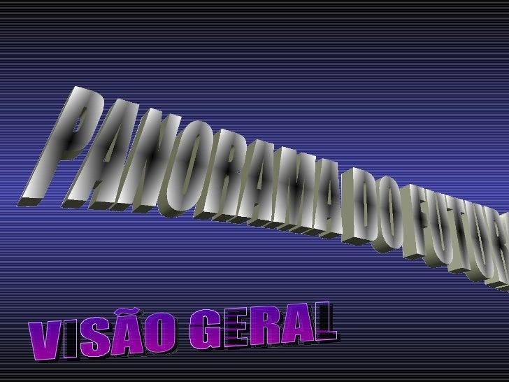 PANORAMA DO FUTURO  VISÃO GERAL