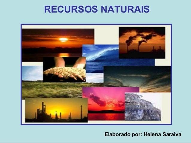 RECURSOS NATURAIS  Elaborado por: Helena Saraiva