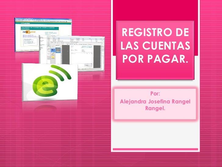 REGISTRO DE LAS CUENTAS POR PAGAR. Por: Alejandra Josefina Rangel Rangel.