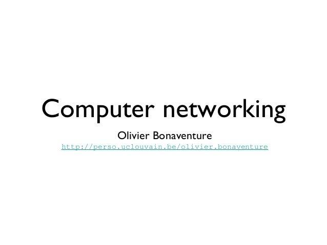 Computer networking  Olivier Bonaventure  http://perso.uclouvain.be/olivier.bonaventure