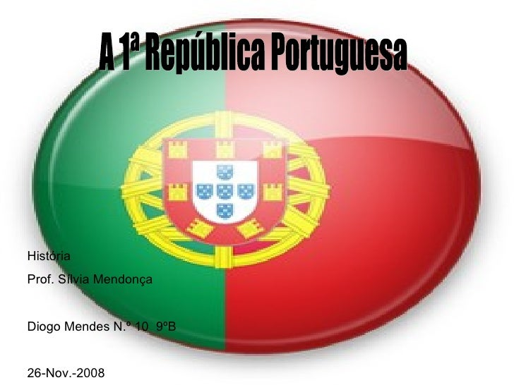 A 1ª República Portuguesa História Prof. Sílvia Mendonça Diogo Mendes N.º 10  9ºB 26-Nov.-2008